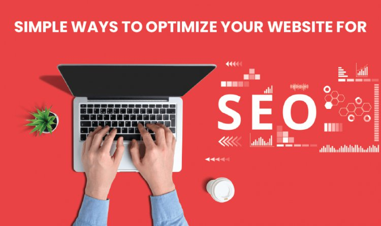 Simple Ways to Optimize Your Website for SEO