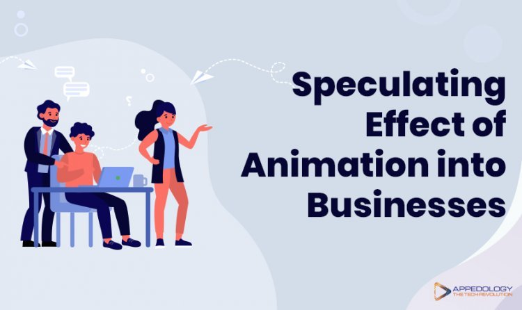Speculating Effect of Animation into Businesses