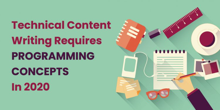 Technical Content Writing Requires Programming Concepts In 2020