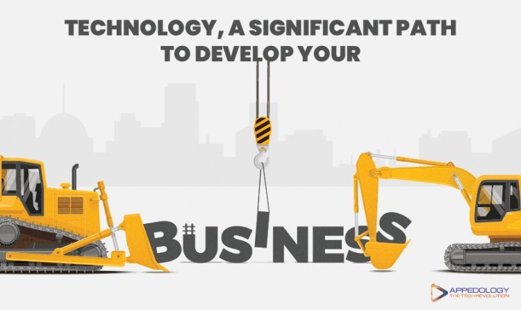 Technology, a Significant Path to Develop Your Business