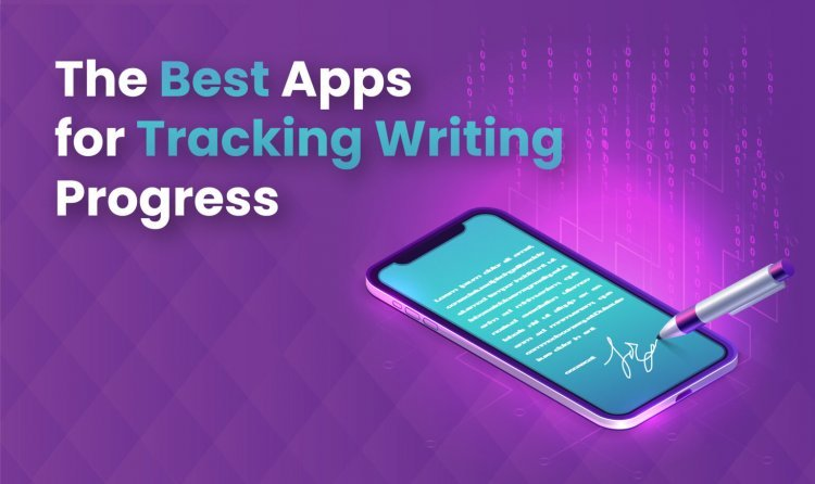 The Best Apps for Tracking Writing Progress