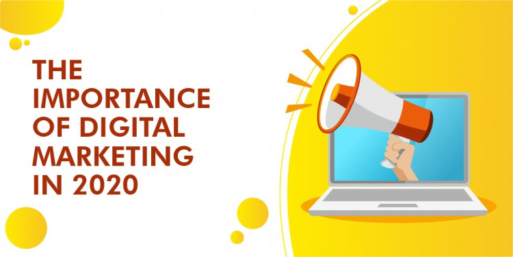 The Importance of Digital Marketing in 2020