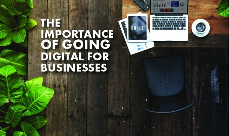 The Importance of Going Digital for Businesses