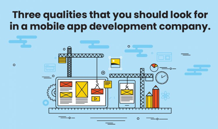 Three Qualities that you should look for in a Mobile App Development Company