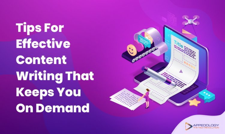 Tips For Effective Content Writing That Keeps You On Demand