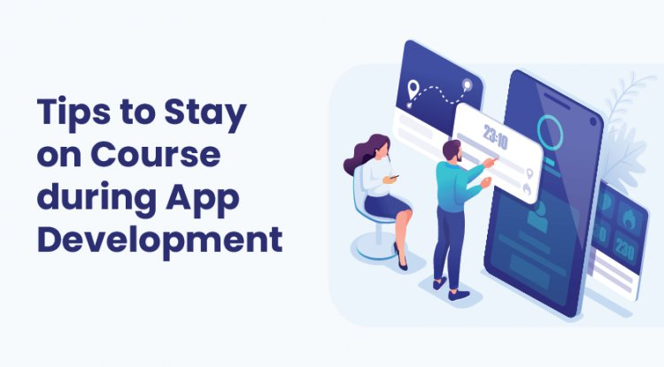 Tips to Stay on Course during App Development