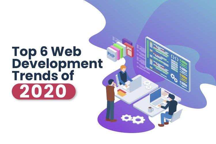 Top 6 Web Development Trends of 2020
