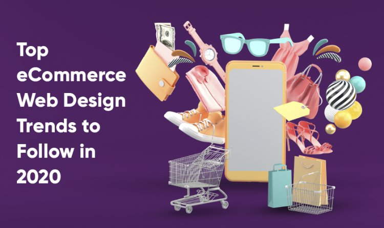 Top eCommerce Web Design Trends to Follow in 2020