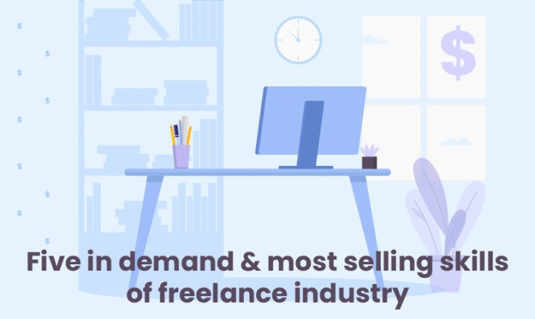 Top Five in demand and most selling skills of freelance industry