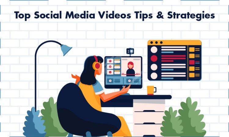 Top Social Media Videos Tips & Strategies