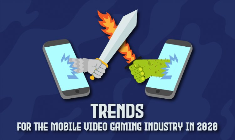 Trends for the Mobile Video Gaming Industry in 2020
