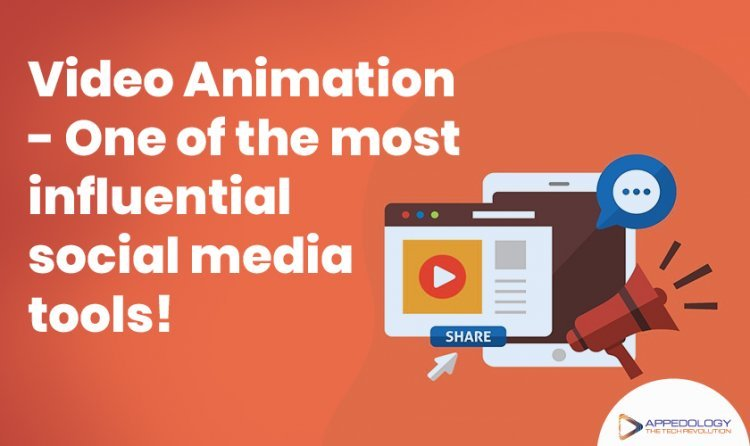 Video Animation- One of the most influential social media tools!