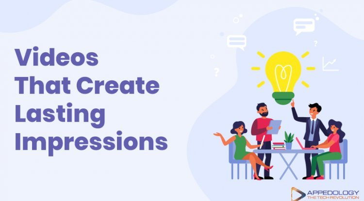 Videos That Create Lasting Impressions