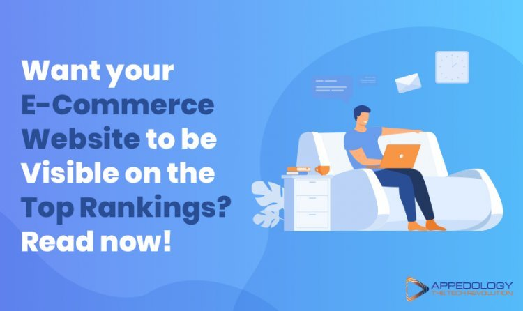 Want your e-commerce website to be visible on the top rankings? Read now!