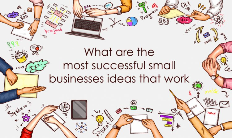 What are the most successful small businesses ideas that work
