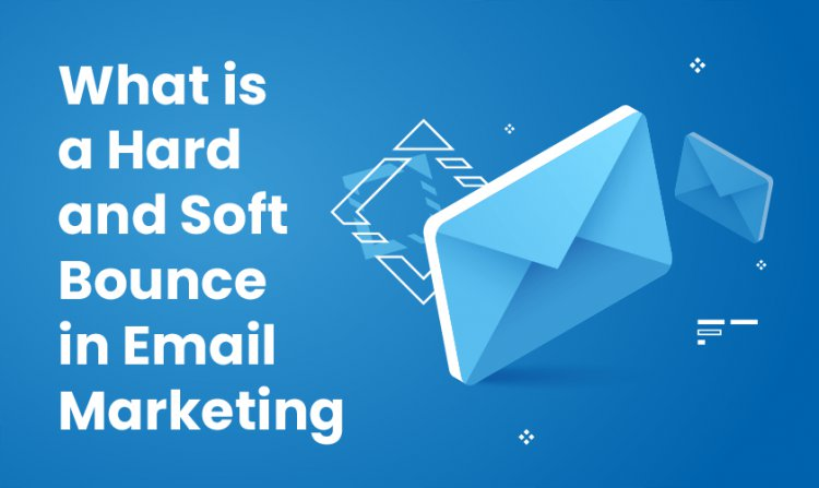 What is a Hard and Soft Bounce in Email Marketing?