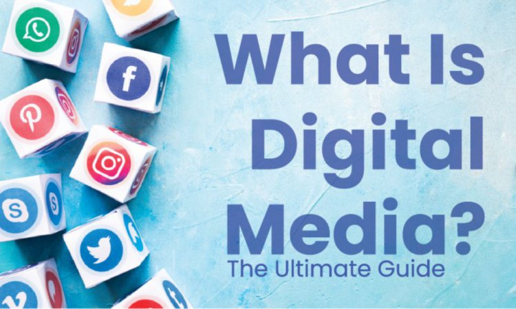 What Is Digital Media? The Ultimate Guide