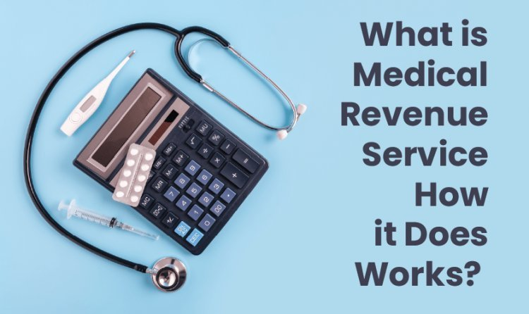 What Is Medical Revenue Service? How It Does Works?
