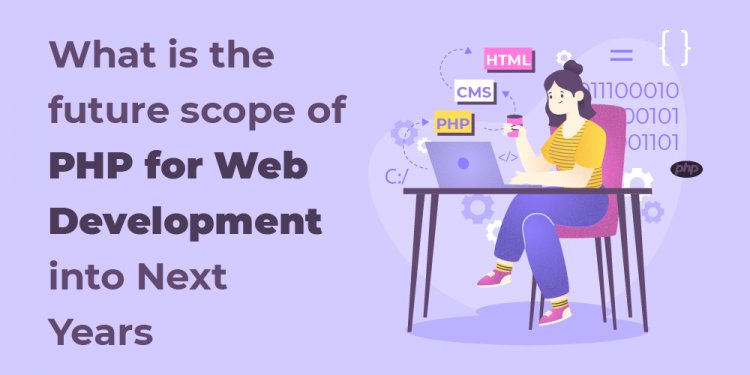 What is the future scope of PHP for Web Development into Next Years