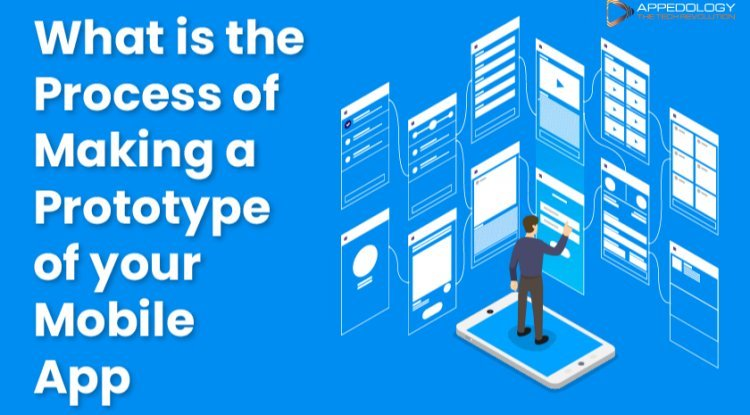 What is the Process of Making a Prototype of Your Mobile App?