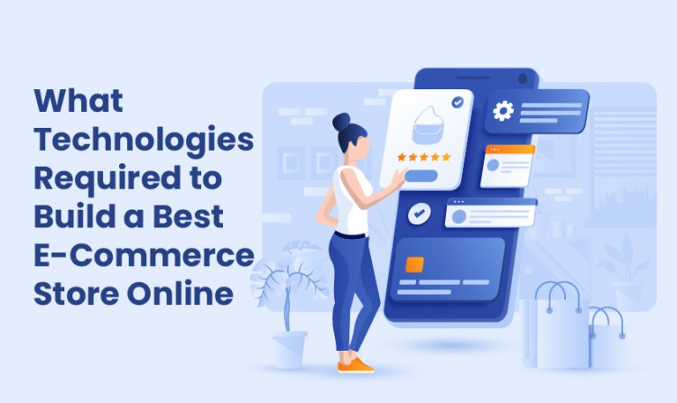 What Technologies Required to Build a Best E-Commerce Store Online