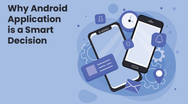 Why Android Application is a Smart Decision