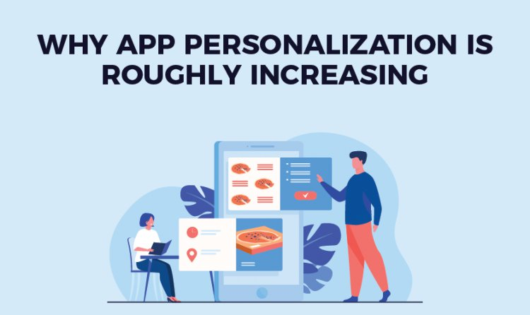 Why App Personalization Is Roughly Increasing
