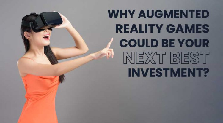 Why Augmented Reality Games Could Be your Next Best Investment