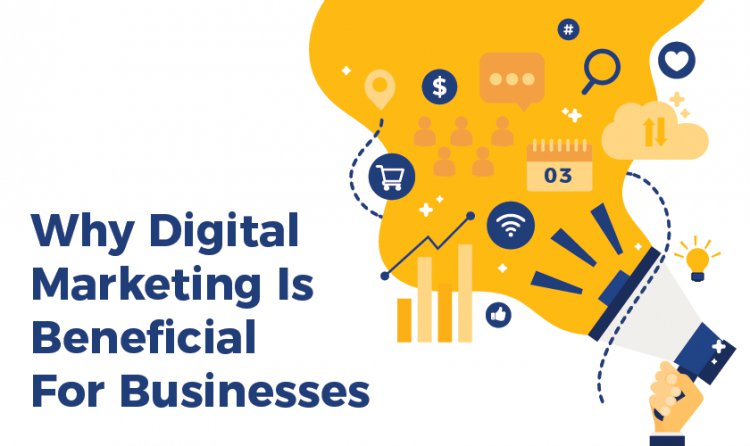 Why Digital Marketing Is Beneficial For Businesses