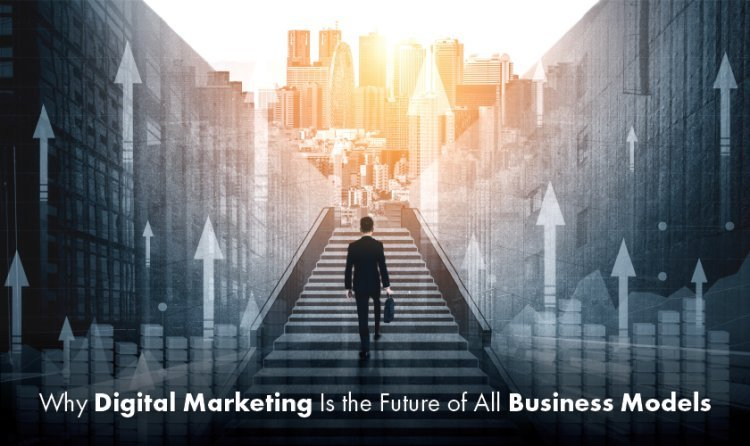 Why Digital Marketing Is the Future of All Business Models