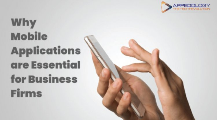 Why Mobile Applications are Essential for Business Firms