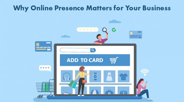 Why Online Presence Matters for Your Business