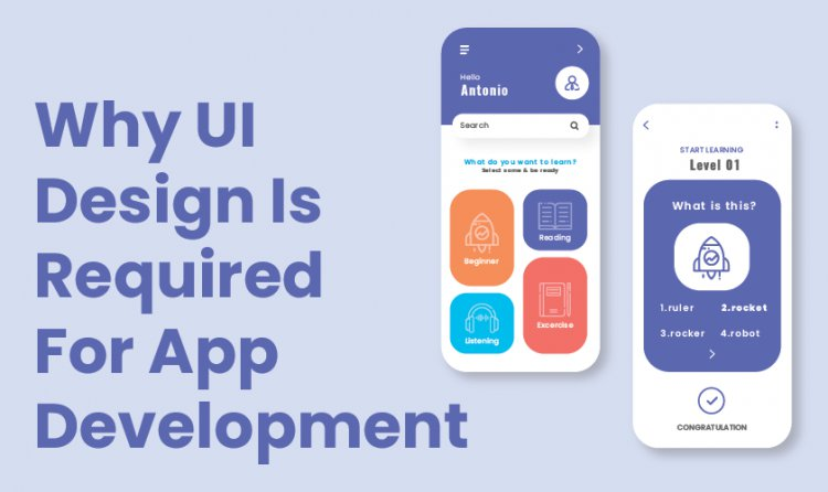 Why UI Design Is Required For App Development