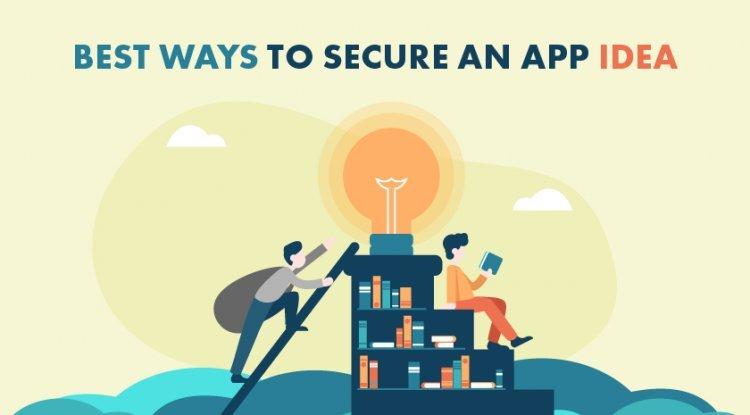 Best Ways To Secure an App Idea