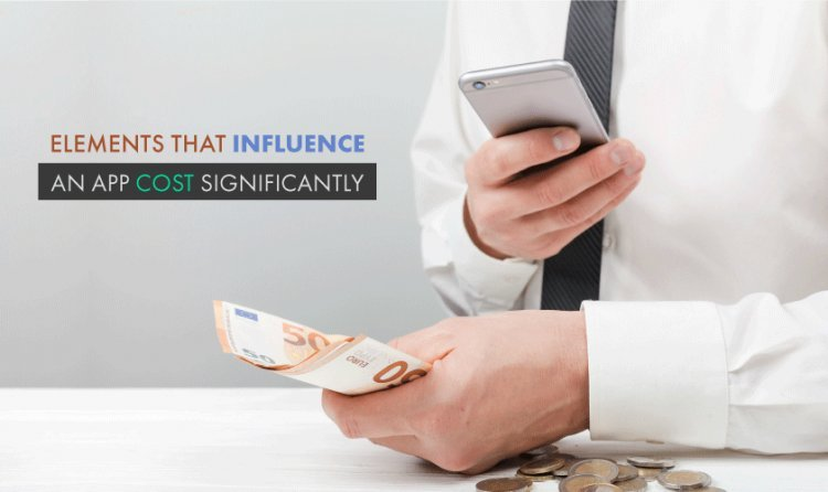 Elements That Influence an App Cost Significantly