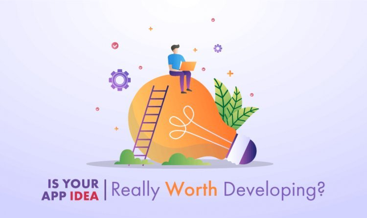 Is Your App Idea Really Worth Developing?