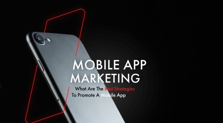 Mobile App Marketing: What Are The Best Strategies To Promote A Mobile App?