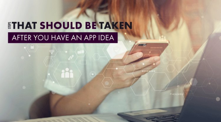 Steps That Should Be Taken While Building an App after Deciding the Final App Idea