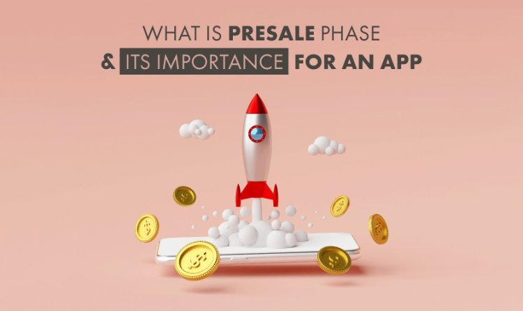 What Pre-Sales Is And What Is Its Importance For an App?