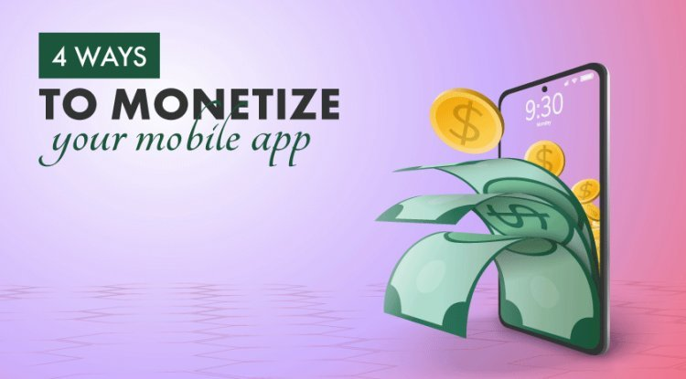 4 Ways To Monetize Your Mobile App