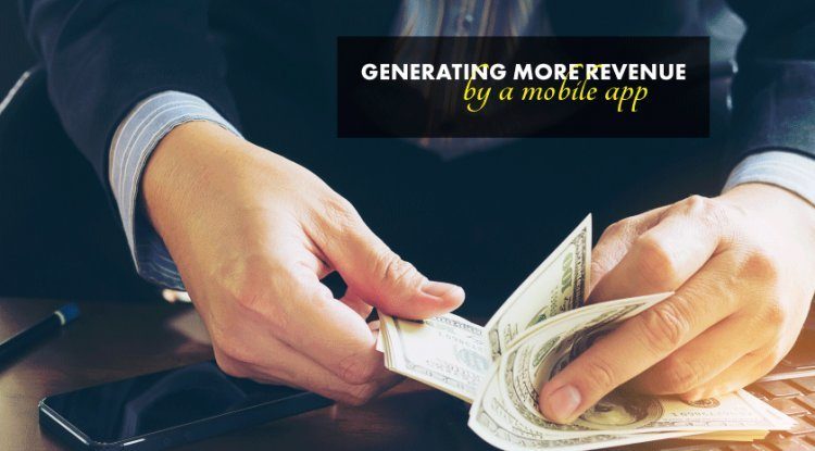 Generating More Revenue By A Mobile App