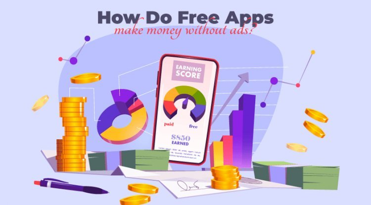 How Do Free Apps Make Money Without Ads?