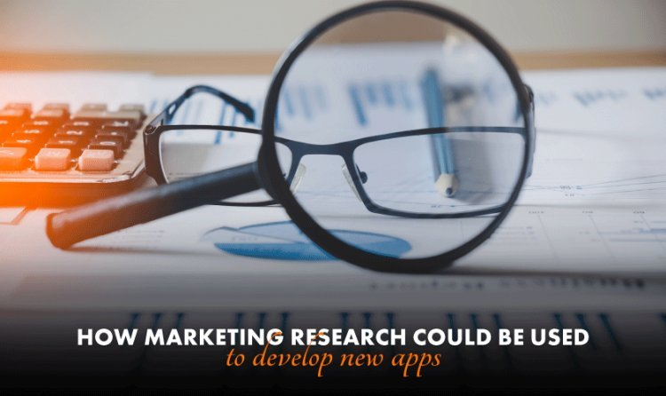 How Marketing Research Could Be Used To Develop New Apps