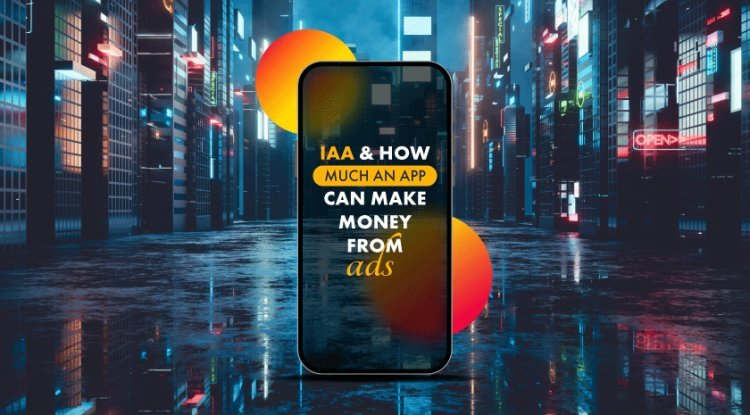 IAA And How Much An App Can Make Money From Ads