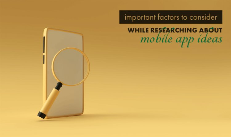 Important Factors To Consider While Researching About Mobile App Ideas