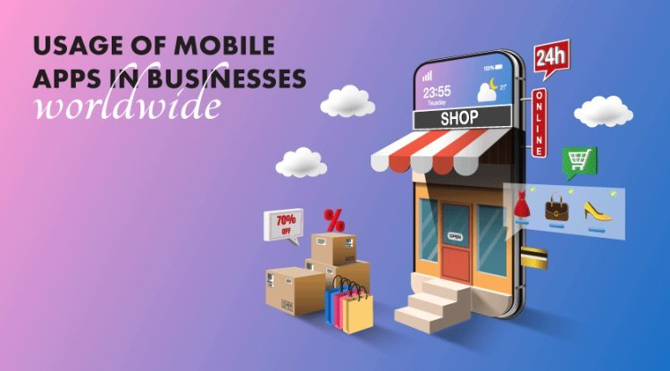 Usage Of Mobile Apps In Businesses Worldwide