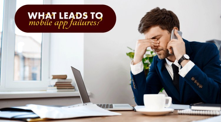 What leads to mobile app failures?