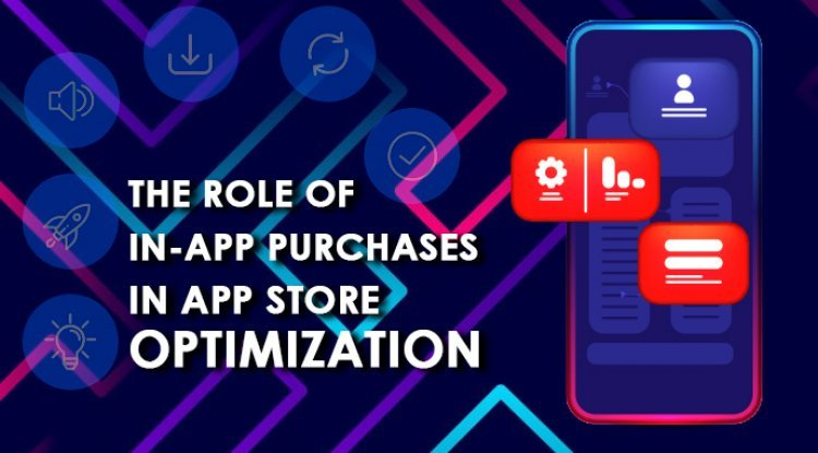 The Role Of In-App Purchases In App Store Optimization
