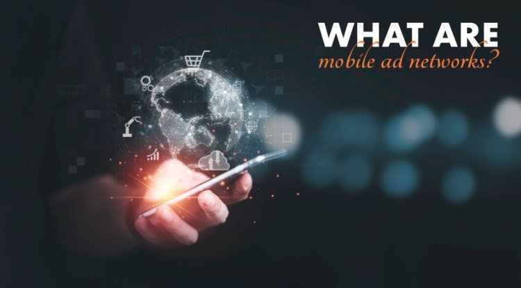 What Are Mobile Ad Networks?